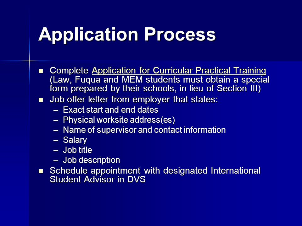 Application Process Complete Application for Curricular Practical Training (Law, Fuqua and MEM students must obtain a special form prepared by their s