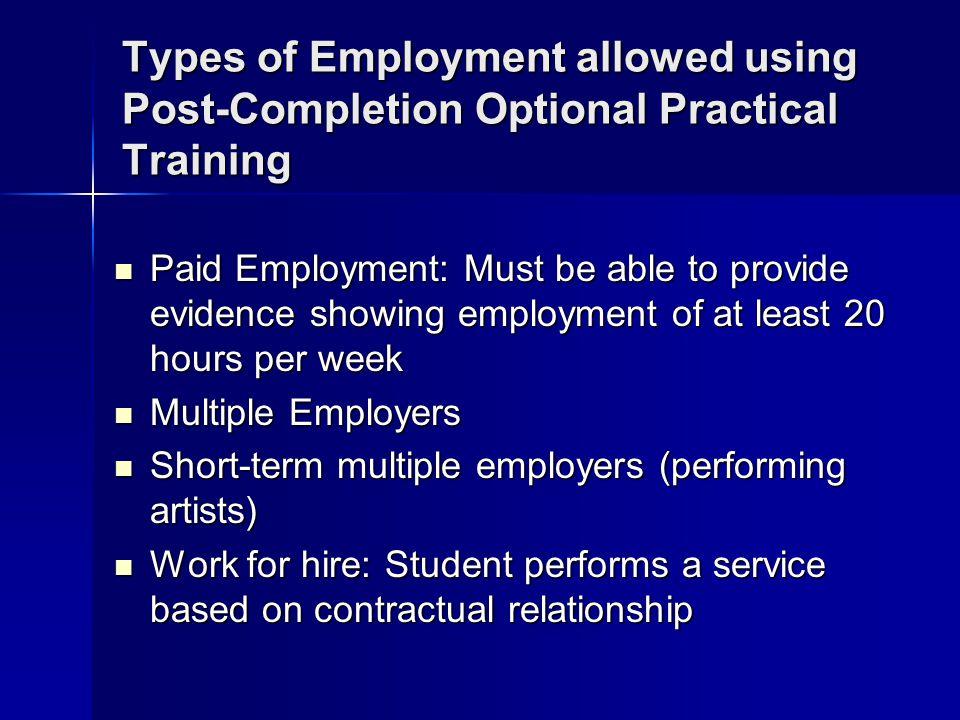 Types of Employment allowed using Post-Completion Optional Practical Training Paid Employment: Must be able to provide evidence showing employment of