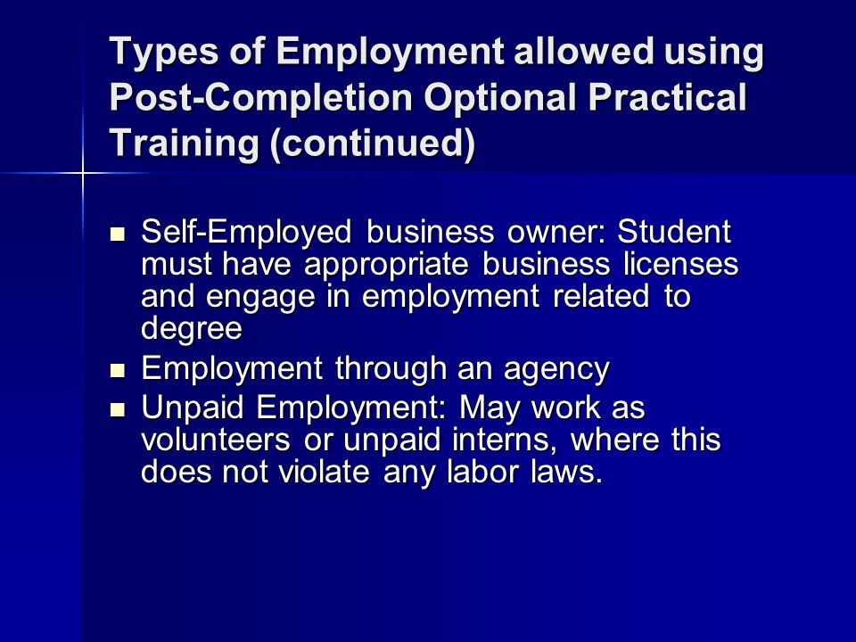 Types of Employment allowed using Post-Completion Optional Practical Training (continued) Self-Employed business owner: Student must have appropriate