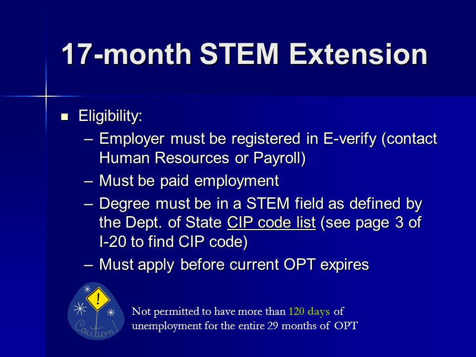 17-month STEM Extension Eligibility: Eligibility: –Employer must be registered in E-verify (contact Human Resources or Payroll) –Must be paid employme