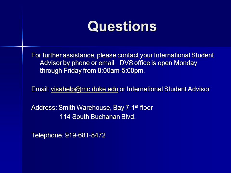 Questions For further assistance, please contact your International Student Advisor by phone or email. DVS office is open Monday through Friday from 8