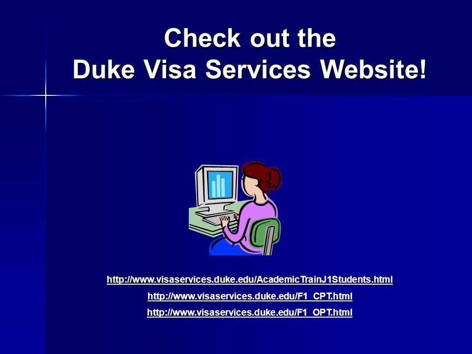 Check out the Duke Visa Services Website! http://www.visaservices.duke.edu/AcademicTrainJ1Students.html http://www.visaservices.duke.edu/F1_CPT.html h