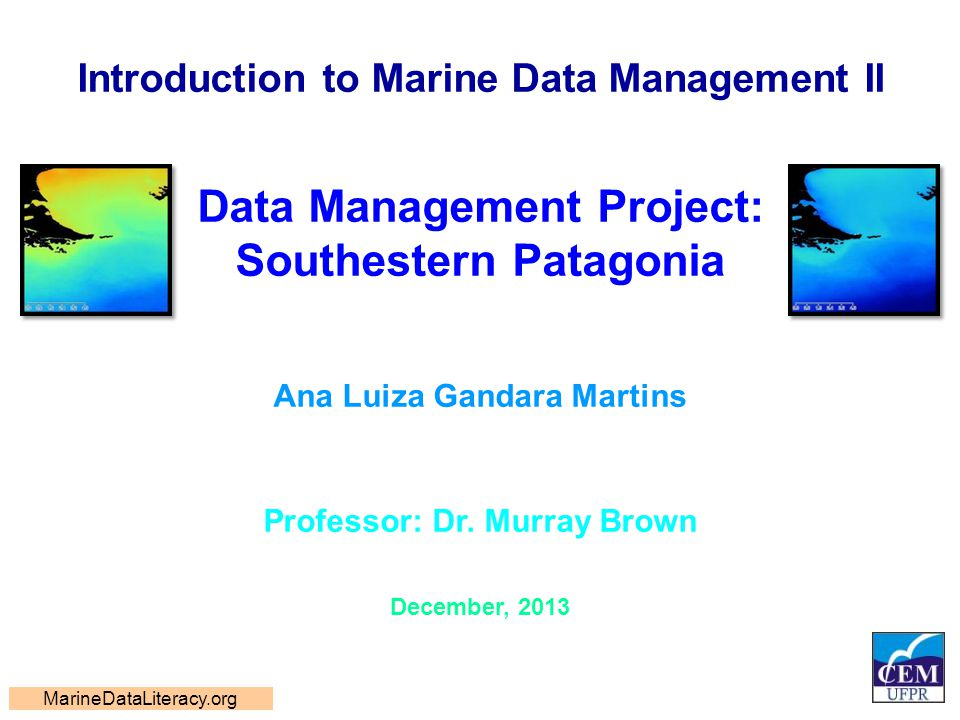 Introduction to Marine Data Management II Data Management Project: Southestern Patagonia Ana Luiza Gandara Martins Professor: Dr. Murray Brown Decembe