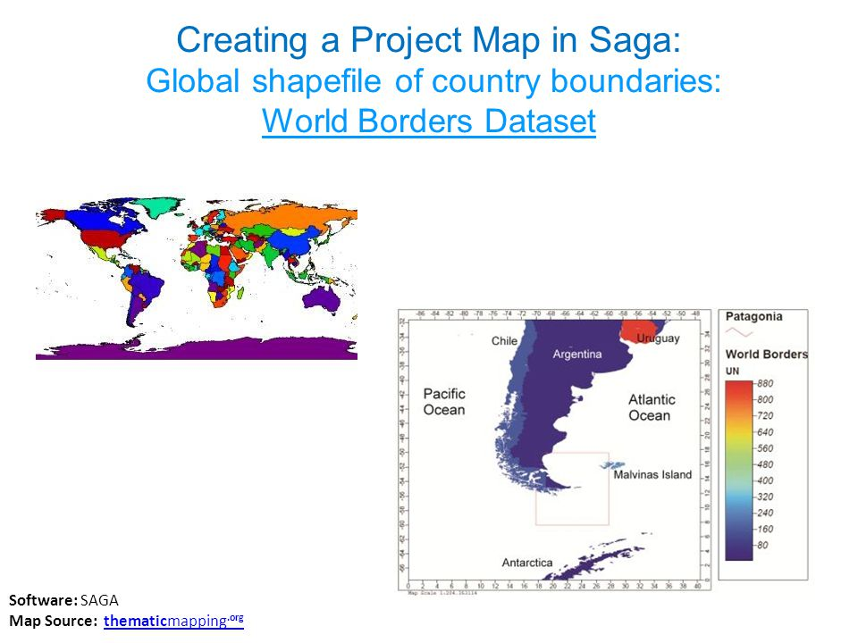 Creating a Project Map in Saga: Global shapefile of country boundaries: World Borders Dataset Software: SAGA Map Source: thematicmapping.orgthematicma