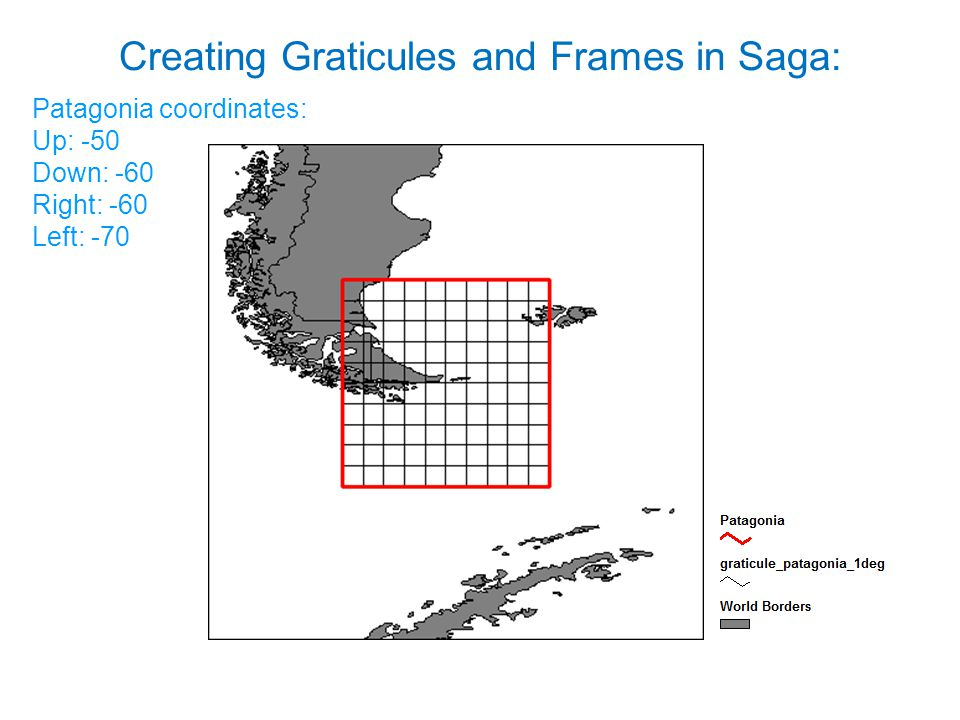 Creating Graticules and Frames in Saga: Patagonia coordinates: Up: -50 Down: -60 Right: -60 Left: -70