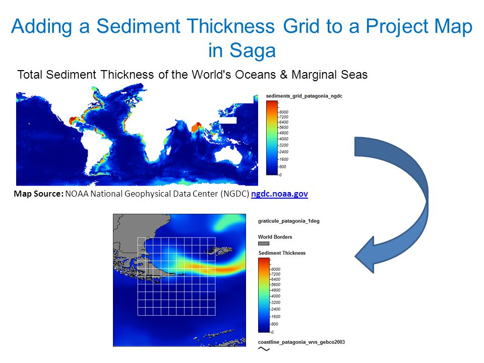 Adding a Sediment Thickness Grid to a Project Map in Saga Total Sediment Thickness of the World s Oceans & Marginal Seas Map Source: NOAA National Geophysical Data Center (NGDC) ngdc.noaa.gov