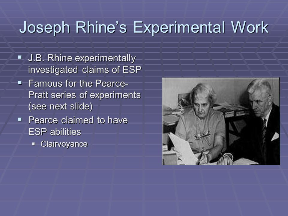 Joseph Rhines Experimental Work J.B. Rhine experimentally investigated claims of ESP J.B.