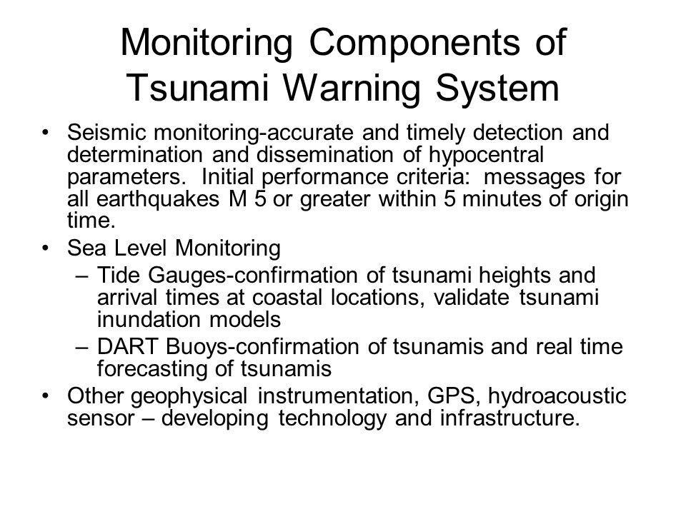 Monitoring Components of Tsunami Warning System Seismic monitoring-accurate and timely detection and determination and dissemination of hypocentral parameters.