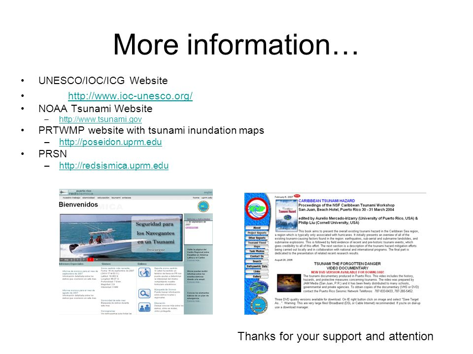 More information… UNESCO/IOC/ICG Website http://www.ioc-unesco.org/ NOAA Tsunami Website –http://www.tsunami.govhttp://www.tsunami.gov PRTWMP website