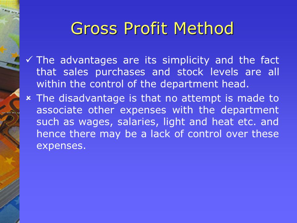 The advantages are its simplicity and the fact that sales purchases and stock levels are all within the control of the department head.