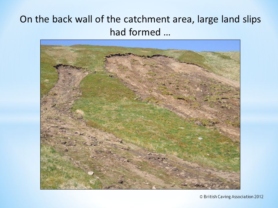 On the back wall of the catchment area, large land slips had formed … © British Caving Association 2012