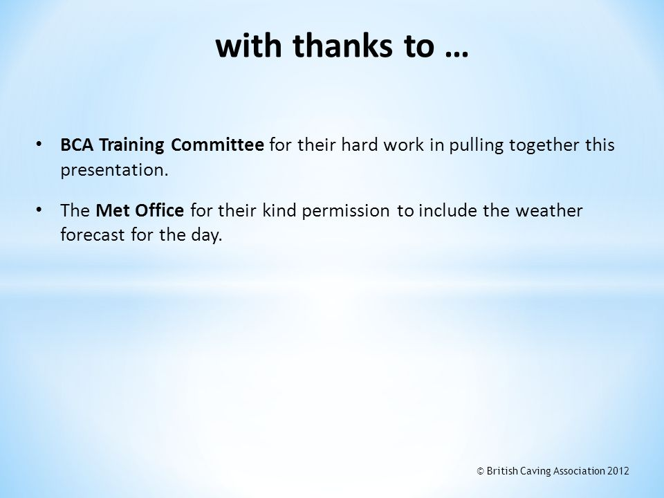 BCA Training Committee for their hard work in pulling together this presentation. The Met Office for their kind permission to include the weather fore