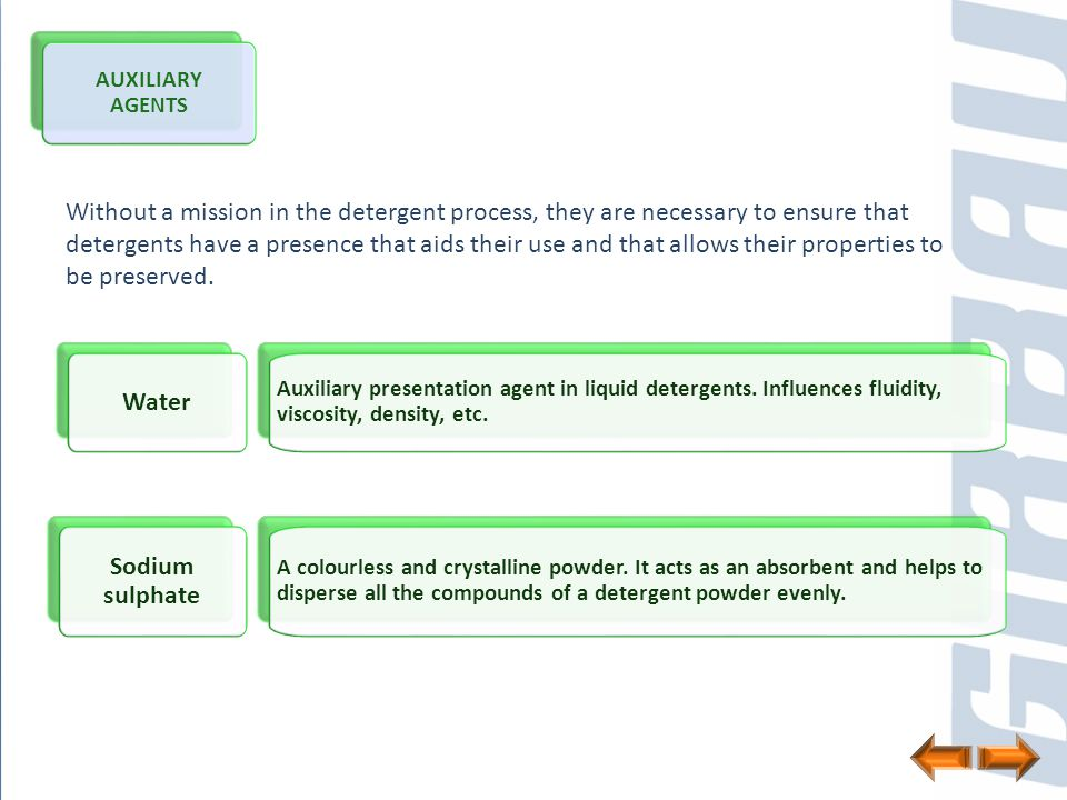 AUXILIARY AGENTS Without a mission in the detergent process, they are necessary to ensure that detergents have a presence that aids their use and that