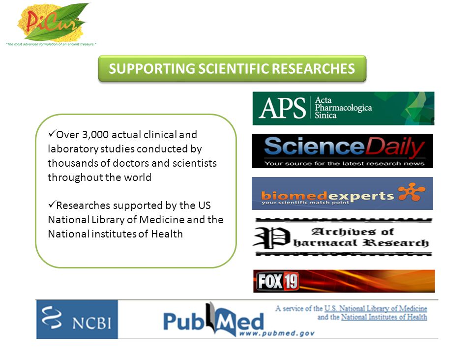 Over 3,000 actual clinical and laboratory studies conducted by thousands of doctors and scientists throughout the world Researches supported by the US National Library of Medicine and the National institutes of Health SUPPORTING SCIENTIFIC RESEARCHES