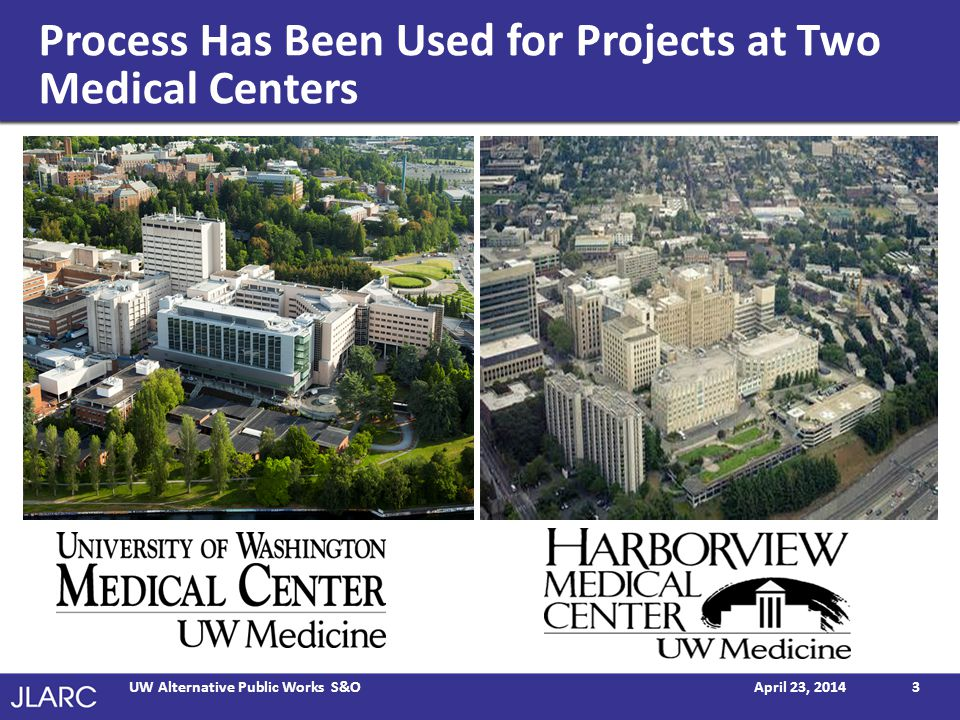 Process Has Been Used for Projects at Two Medical Centers April 23, 2014 UW Alternative Public Works S&O3