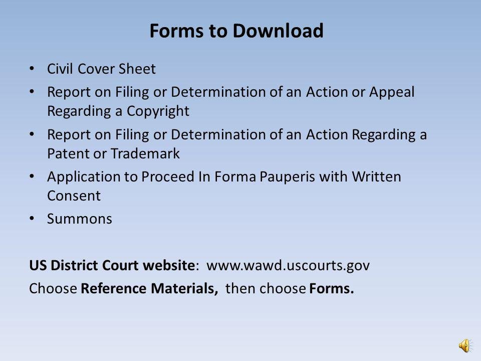 Additional Attachments as they Apply: Report on Filing or Determination of an Action or Appeal Regarding a Copyright Report on Filing or Determination of an Action Regarding a Patent or Trademark Summons: Download and save the summons form.