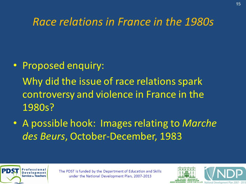 15 The PDST is funded by the Department of Education and Skills under the National Development Plan, 2007-2013 Race relations in France in the 1980s P