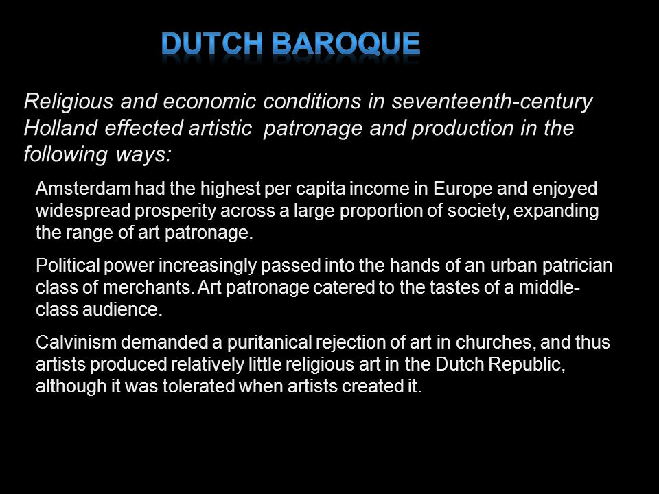Religious and economic conditions in seventeenth century Holland effected artistic patronage and production in the following ways: Amsterdam had the h