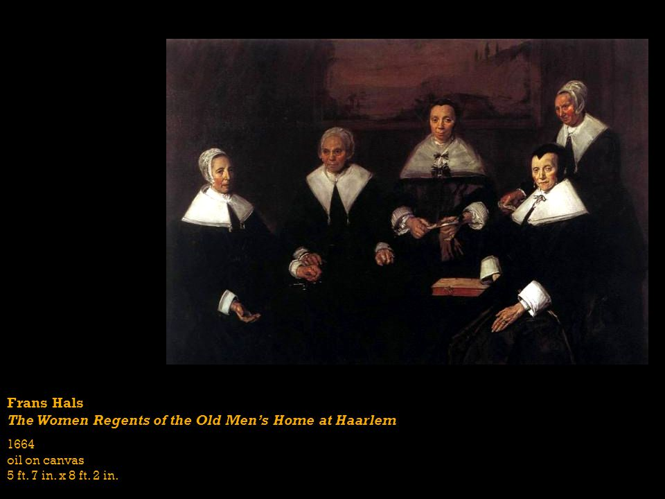 Frans Hals The Women Regents of the Old Mens Home at Haarlem 1664 oil on canvas 5 ft. 7 in. x 8 ft. 2 in.
