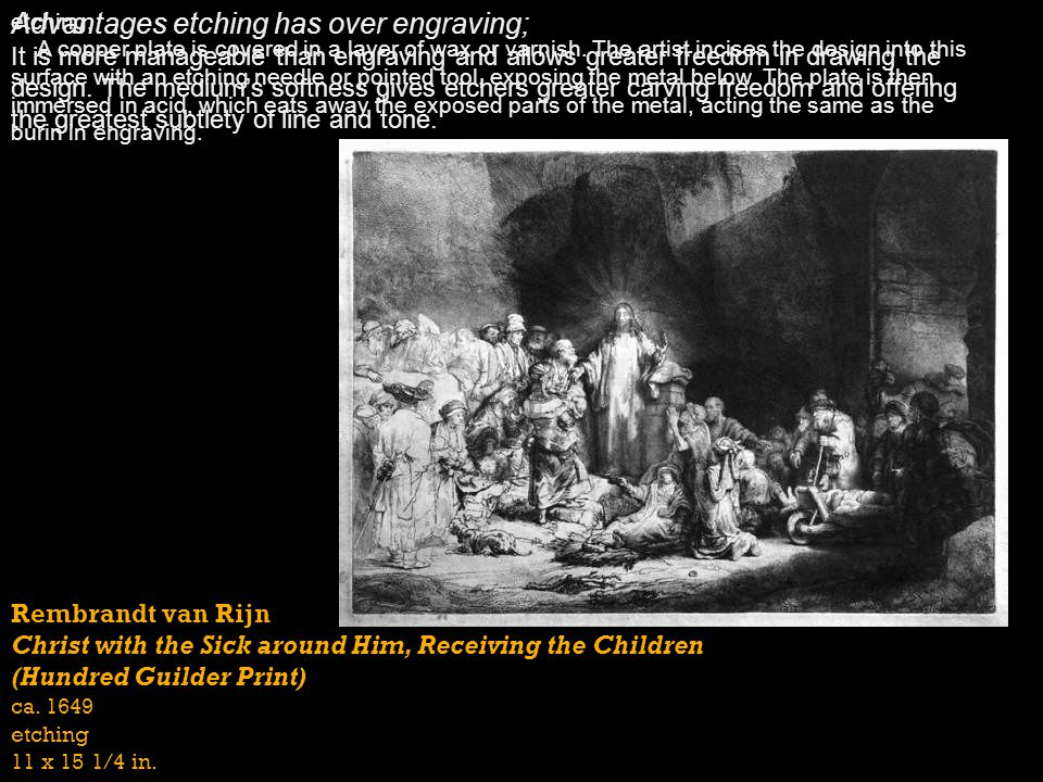 Rembrandt van Rijn Christ with the Sick around Him, Receiving the Children (Hundred Guilder Print) ca. 1649 etching 11 x 15 1/4 in. etching. A copper