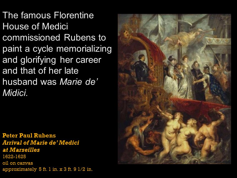 Peter Paul Rubens Arrival of Marie de Medici at Marseilles 1622-1625 oil on canvas approximately 5 ft. 1 in. x 3 ft. 9 1/2 in. The famous Florentine H