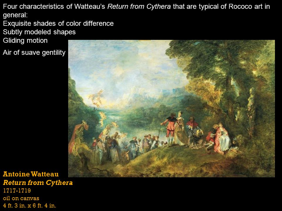 Antoine Watteau Return from Cythera 1717-1719 oil on canvas 4 ft. 3 in. x 6 ft. 4 in. Four characteristics of Watteaus Return from Cythera that are ty