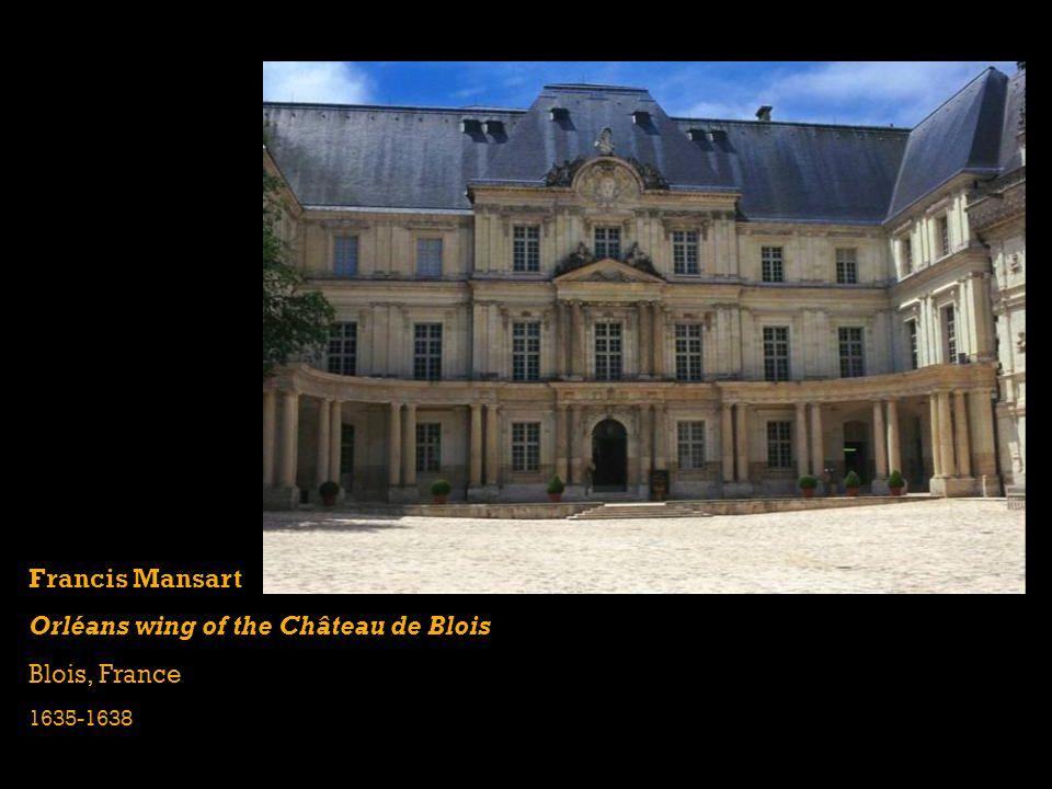 Francis Mansart Orléans wing of the Château de Blois Blois, France 1635-1638