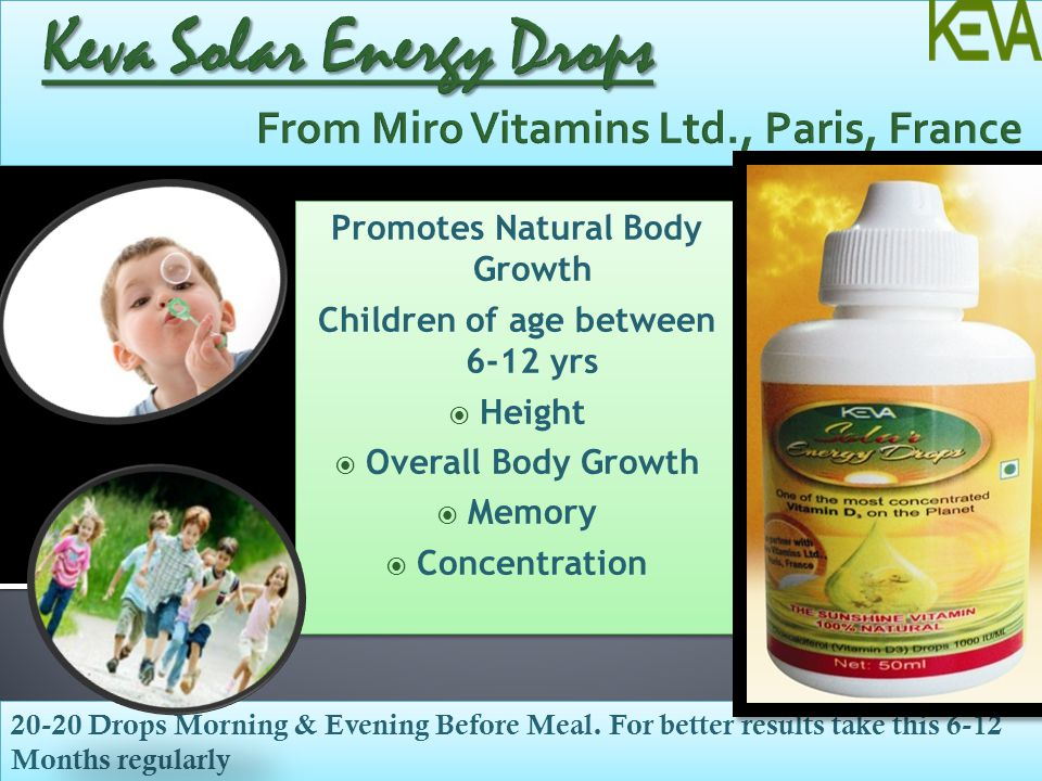 20-20 Drops Morning & Evening Before Meal. For better results take this 6-12 Months regularly Promotes Natural Body Growth Children of age between 6-1