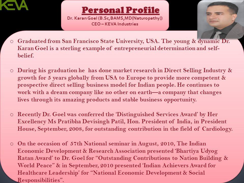 Personal Profile Dr. Karan Goel (B.Sc,BAMS,MD(Naturopathy)) CEO – KEVA Industries Personal Profile Dr. Karan Goel (B.Sc,BAMS,MD(Naturopathy)) CEO – KE