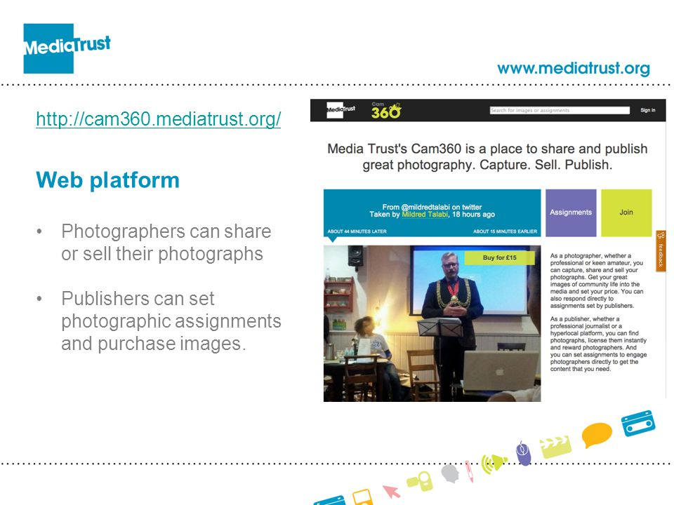 Web platform Photographers can share or sell their photographs Publishers can set photographic assignments and purchase images.