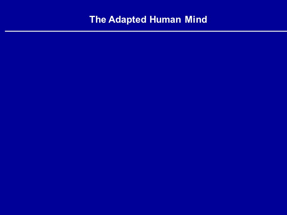 The Adapted Human Mind