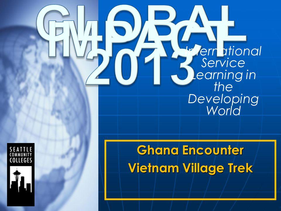 Ghana Encounter Vietnam Village Trek International Service Learning in the Developing World