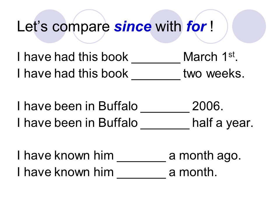 Lets compare since with for .I have had this book _______ March 1 st.
