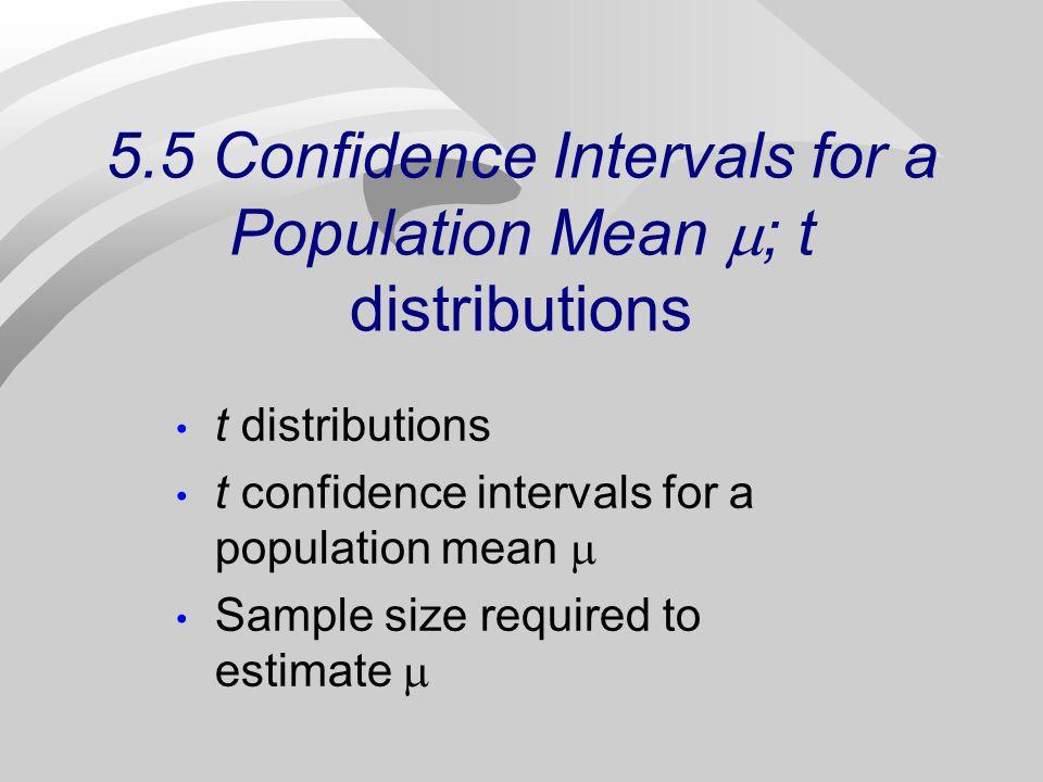 5.5 Confidence Intervals for a Population Mean ; t distributions t distributions t confidence intervals for a population mean Sample size required to estimate