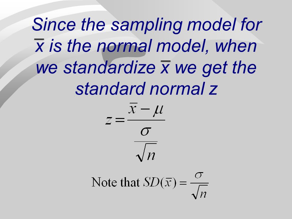 Since the sampling model for x is the normal model, when we standardize x we get the standard normal z