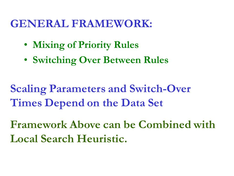 GENERAL FRAMEWORK: Mixing of Priority Rules Switching Over Between Rules Scaling Parameters and Switch-Over Times Depend on the Data Set Framework Abo