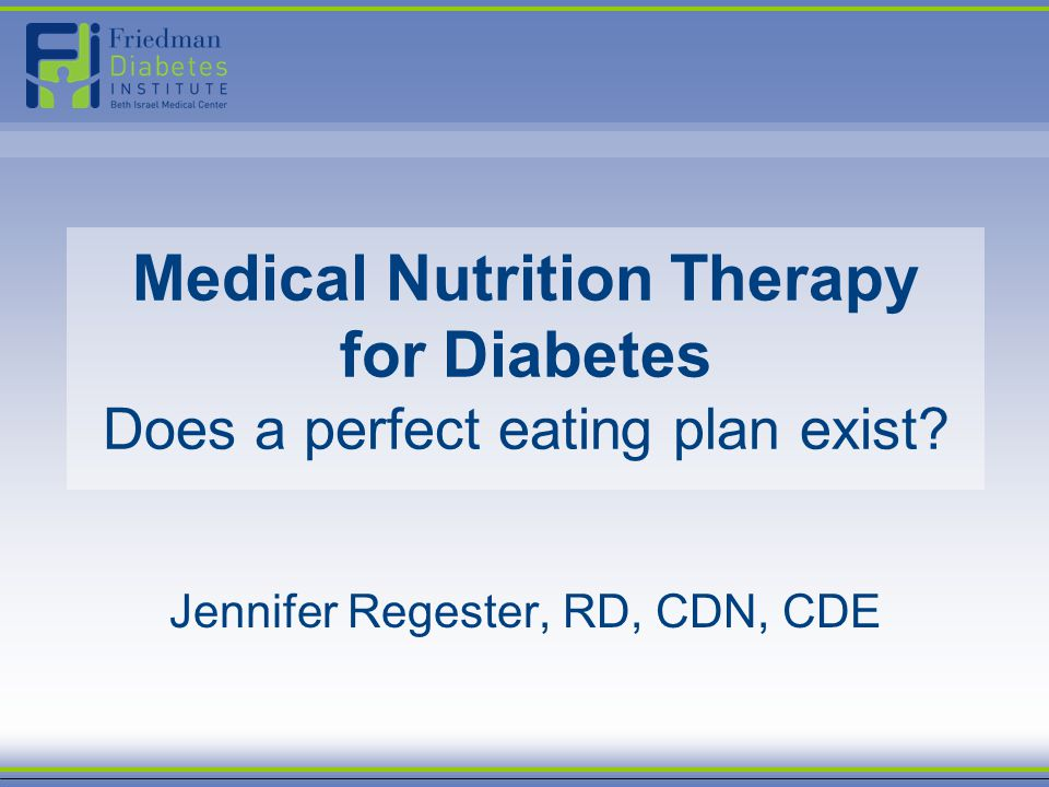 Medical Nutrition Therapy for Diabetes Does a perfect eating plan exist? Jennifer Regester, RD, CDN, CDE