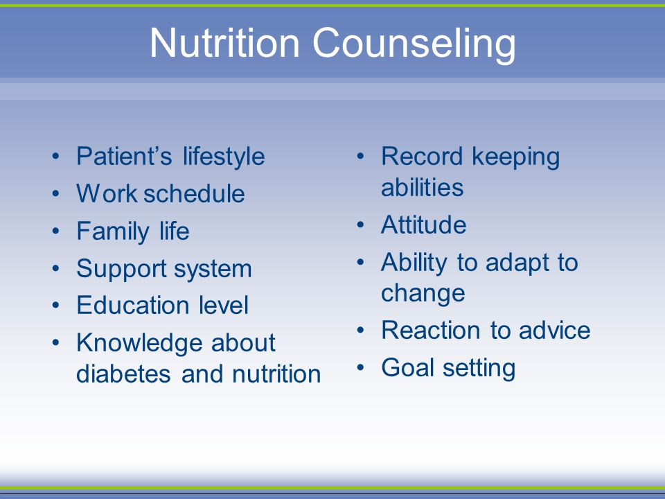 Nutrition Counseling Patients lifestyle Work schedule Family life Support system Education level Knowledge about diabetes and nutrition Record keeping