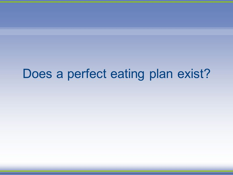 Does a perfect eating plan exist?
