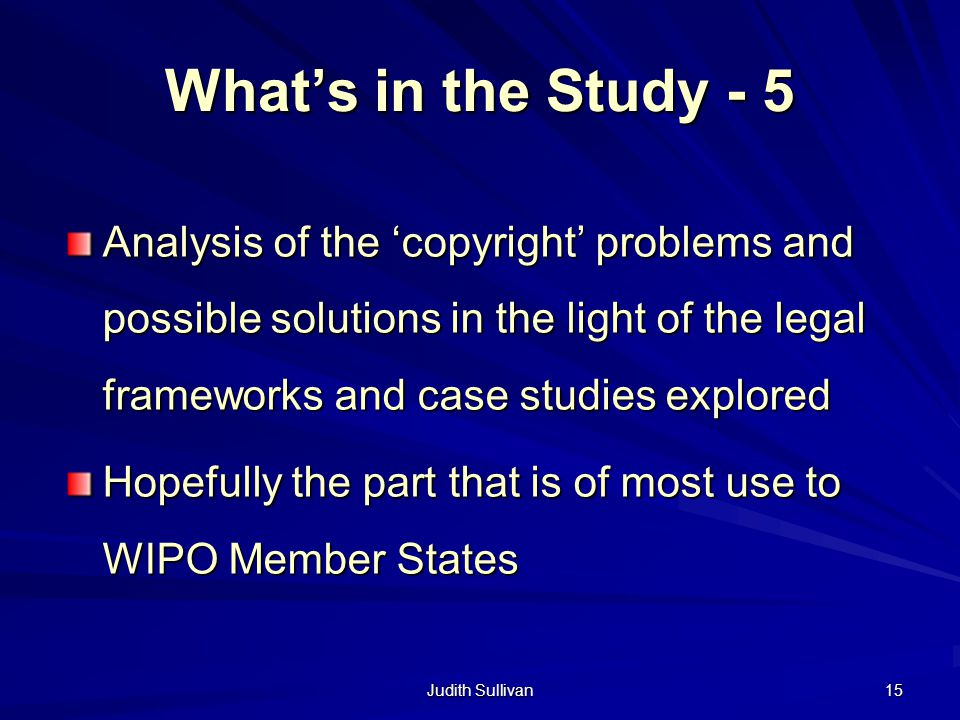 Judith Sullivan 15 Whats in the Study - 5 Analysis of the copyright problems and possible solutions in the light of the legal frameworks and case stud