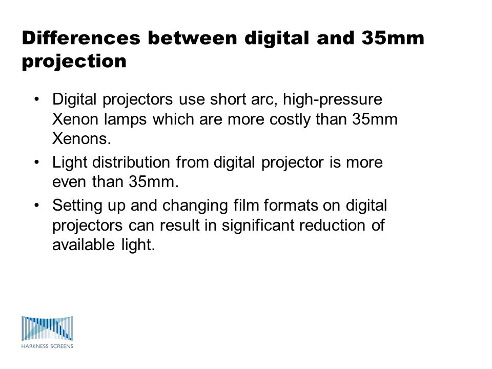 Differences between digital and 35mm projection Digital projectors use short arc, high-pressure Xenon lamps which are more costly than 35mm Xenons. Li