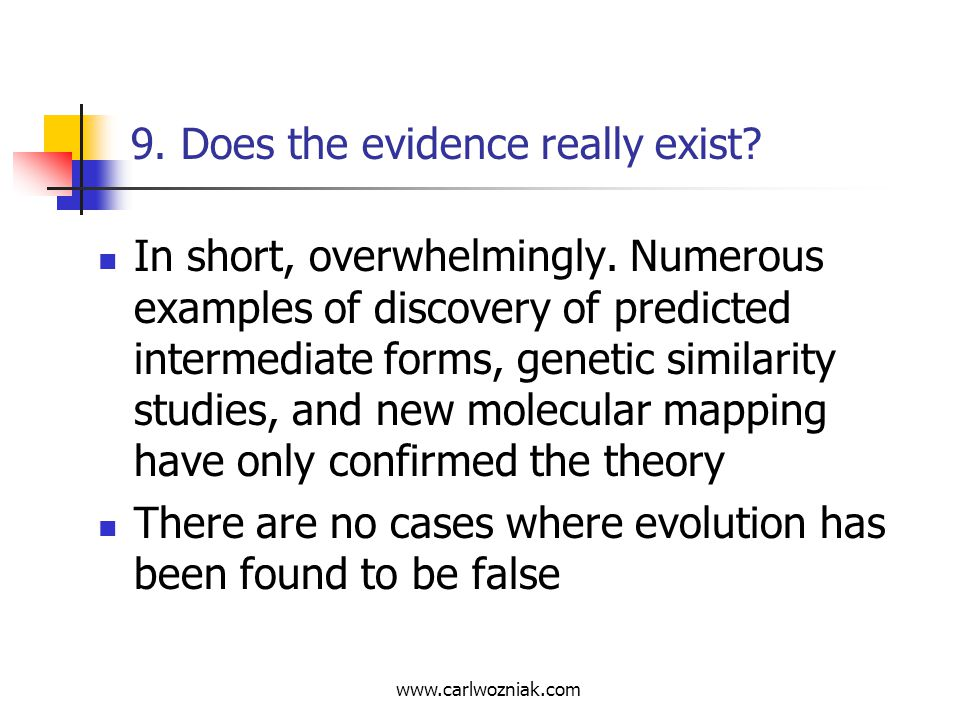 www.carlwozniak.com 9. Does the evidence really exist? In short, overwhelmingly. Numerous examples of discovery of predicted intermediate forms, genet