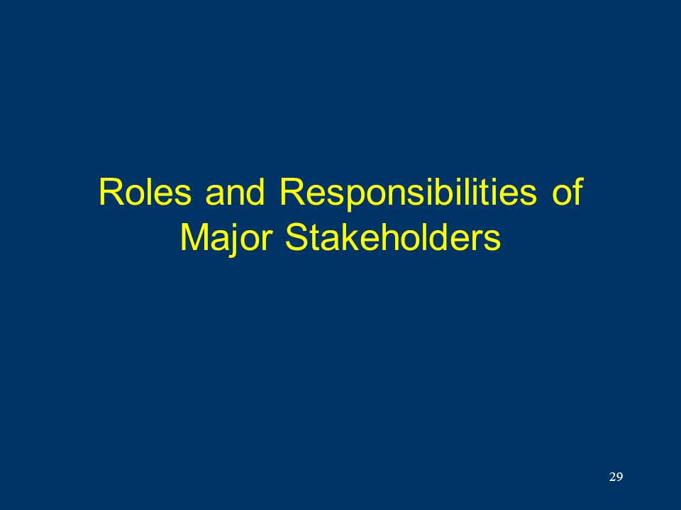 29 Roles and Responsibilities of Major Stakeholders