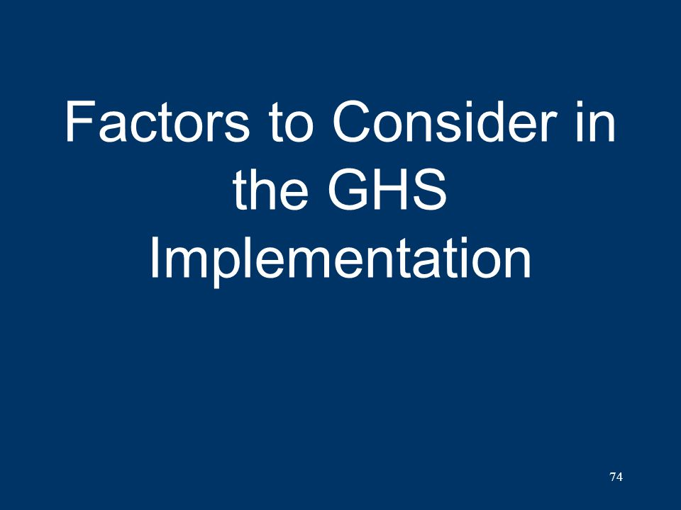 74 Factors to Consider in the GHS Implementation
