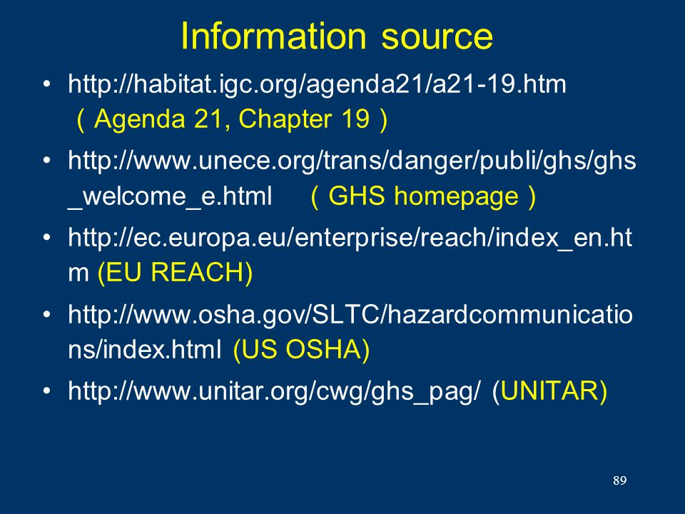 89 Information source http://habitat.igc.org/agenda21/a21-19.htm Agenda 21, Chapter 19 http://www.unece.org/trans/danger/publi/ghs/ghs _welcome_e.html