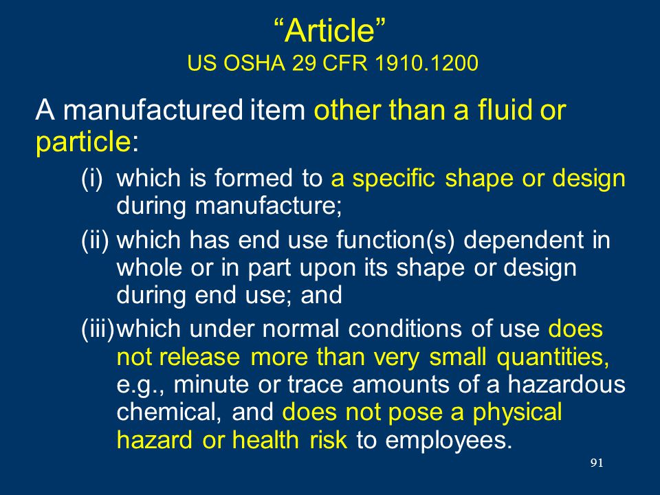 91 Article US OSHA 29 CFR 1910.1200 A manufactured item other than a fluid or particle: (i)which is formed to a specific shape or design during manufa
