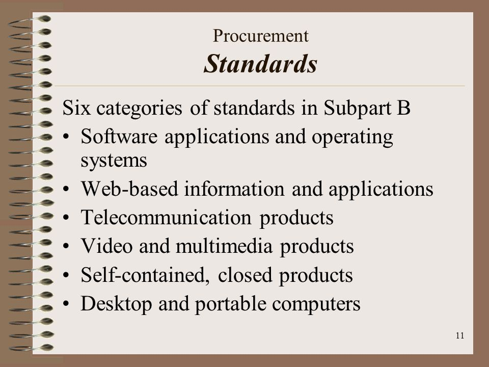 11 Procurement Standards Six categories of standards in Subpart B Software applications and operating systems Web-based information and applications T