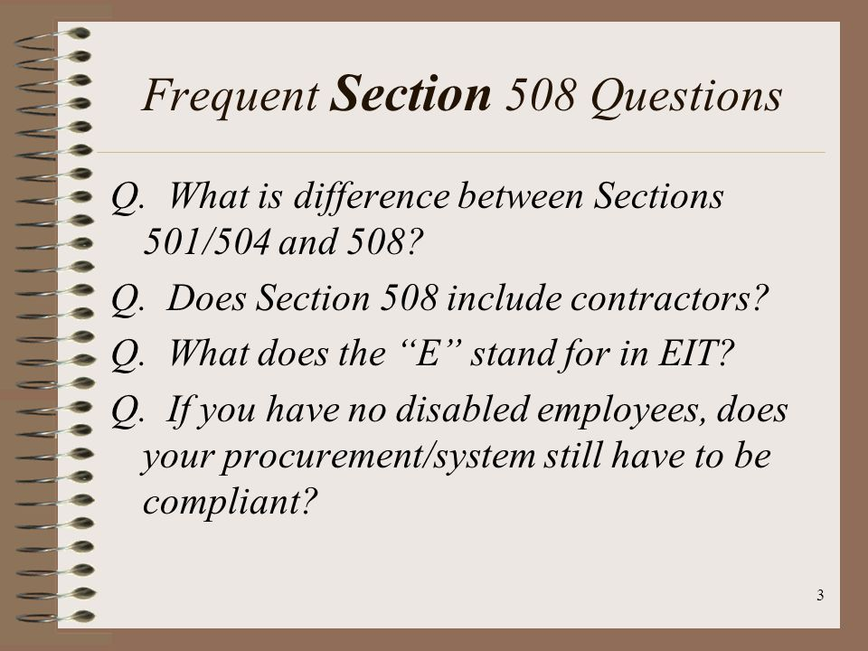3 Frequent Section 508 Questions Q. What is difference between Sections 501/504 and 508.