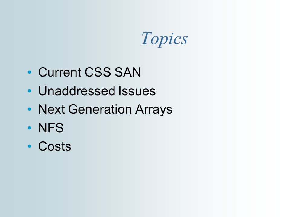 Topics Current CSS SAN Unaddressed Issues Next Generation Arrays NFS Costs