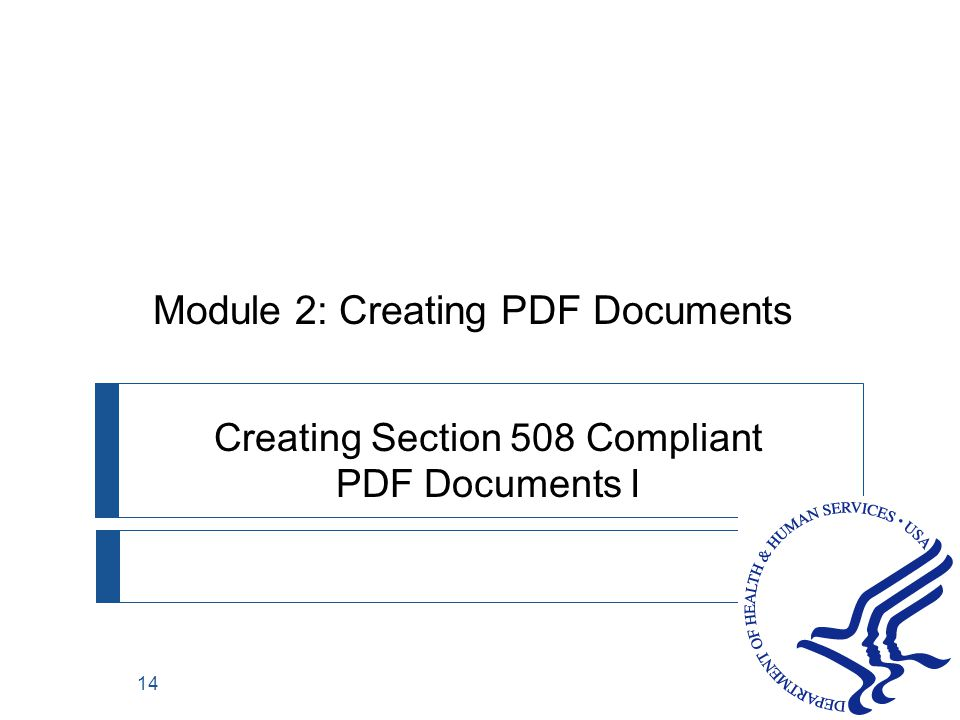 14 Creating Section 508 Compliant PDF Documents I Module 2: Creating PDF Documents